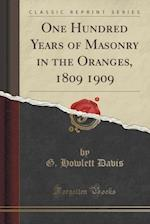 One Hundred Years of Masonry in the Oranges, 1809 1909 (Classic Reprint)