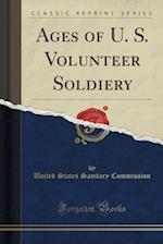 Ages of U. S. Volunteer Soldiery (Classic Reprint)