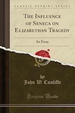 The Influence of Seneca on Elizabethan Tragedy