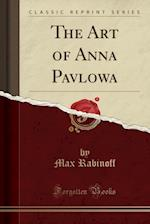 The Art of Anna Pavlowa (Classic Reprint)