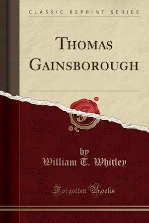 Thomas Gainsborough (Classic Reprint) af William T. Whitley