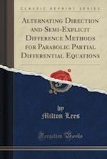 Alternating Direction and Semi-Explicit Difference Methods for Parabolic Partial Differential Equations (Classic Reprint)