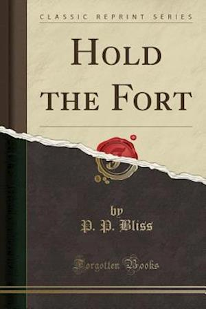 Hold the Fort (Classic Reprint) af P. P. Bliss