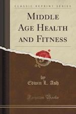 Middle Age Health and Fitness (Classic Reprint) af Edwin L. Ash
