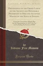 Proceedings of the Grand Lodge of the Ancient and Honorable Fraternity of Free and Accepted Masons of the State of Indiana
