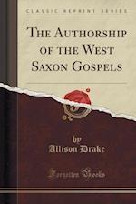 The Authorship of the West Saxon Gospels (Classic Reprint) af Allison Drake