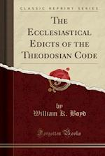 The Ecclesiastical Edicts of the Theodosian Code (Classic Reprint)