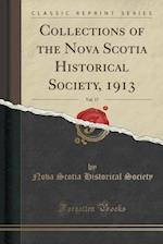 Collections of the Nova Scotia Historical Society, 1913, Vol. 17 (Classic Reprint)