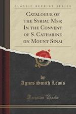 Catalogue of the Syriac Mss; In the Convent of S. Catharine on Mount Sinai (Classic Reprint)