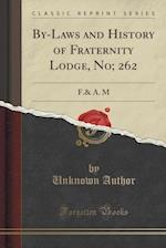 By-Laws and History of Fraternity Lodge, No; 262