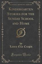 Kindergarten Stories for the Sunday School and Home (Classic Reprint) af Laura Ella Cragin