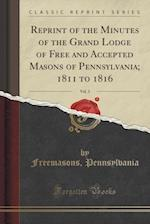 Reprint of the Minutes of the Grand Lodge of Free and Accepted Masons of Pennsylvania; 1811 to 1816, Vol. 3 (Classic Reprint)