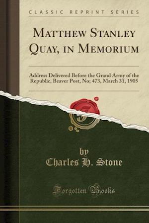 Matthew Stanley Quay, in Memorium af Charles H. Stone