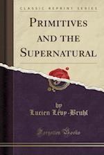 Primitives and the Supernatural (Classic Reprint)