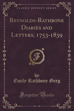 Reynolds-Rathbone Diaries and Letters, 1753-1839 (Classic Reprint) af Emily Rathbone Greg