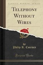 Telephony Without Wires (Classic Reprint)