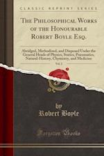 The Philosophical Works of the Honourable Robert Boyle Esq., Vol. 2