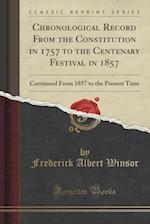 Chronological Record from the Constitution in 1757 to the Centenary Festival in 1857