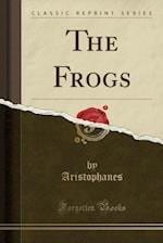 The Frogs (Classic Reprint)