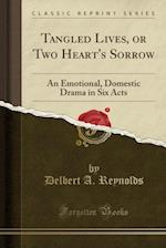 Tangled Lives, or Two Heart's Sorrow af Delbert A. Reynolds