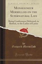 Monseigneur Mermillod on the Supernatural Life