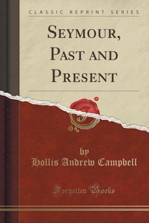 Seymour, Past and Present (Classic Reprint) af Hollis Andrew Campbell