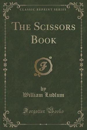 The Scissors Book (Classic Reprint) af William Ludlum