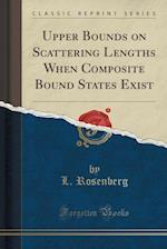 Upper Bounds on Scattering Lengths When Composite Bound States Exist (Classic Reprint)