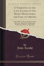 A   Narrative of the Last Illness of the Right Honourable the Earl of Orford