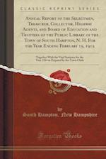 Annual Report of the Selectmen, Treasurer, Collector, Highway Agents, and Board of Education and Trustees of the Public Library of the Town of South H af South Hampton New Hampshire