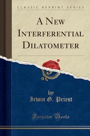A New Interferential Dilatometer (Classic Reprint) af Irwin G. Priest