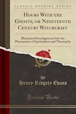 Hours with the Ghosts, or Nineteenth Century Witchcraft