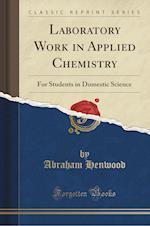Laboratory Work in Applied Chemistry af Abraham Henwood