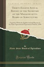 Thirty-Eighth Annual Report of the Secretary of the Massachusetts Board of Agriculture af Mass State Board of Agriculture
