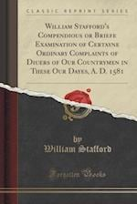 William Stafford's Compendious or Briefe Examination of Certayne Ordinary Complaints of Diuers of Our Countrymen in These Our Dayes, A. D. 1581 (Class