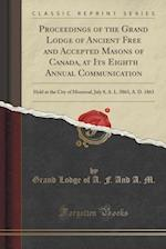 Proceedings of the Grand Lodge of Ancient Free and Accepted Masons of Canada, at Its Eighth Annual Communication