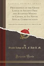 Proceedings of the Grand Lodge of Ancient Free and Accepted Masons of Canada, at Its Ninth Annual Communication