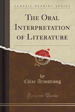 The Oral Interpretation of Literature (Classic Reprint)