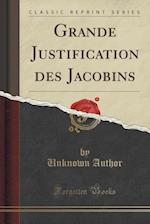 Grande Justification Des Jacobins (Classic Reprint)