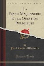 La Franc-Maconnerie Et La Question Religieuse (Classic Reprint)