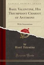 Basil Valentine, His Triumphant Chariot of Antimony