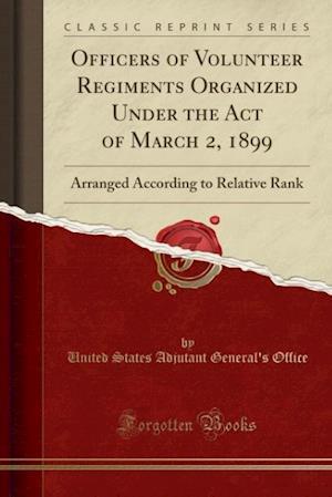 Officers of Volunteer Regiments Organized Under the Act of March 2, 1899 af United States Adjutant General Office