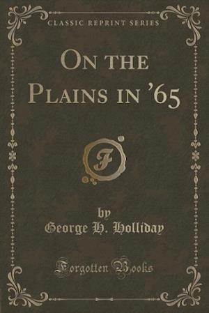 On the Plains in '65 (Classic Reprint) af George H. Holliday