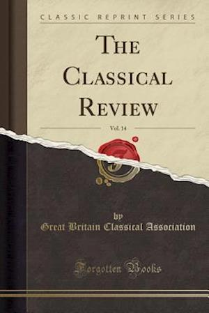 The Classical Review, Vol. 14 (Classic Reprint) af Great Britain Classical Association