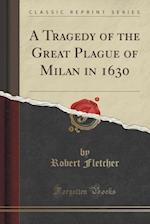 A Tragedy of the Great Plague of Milan in 1630 (Classic Reprint)