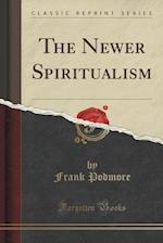 The Newer Spiritualism (Classic Reprint)