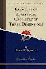 Examples of Analytical Geometry of Three Dimensions (Classic Reprint)
