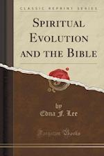 Spiritual Evolution and the Bible (Classic Reprint) af Edna F. Lee