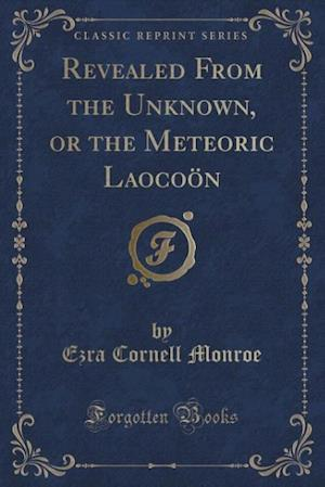 Bog, paperback Revealed from the Unknown, or the Meteoric Laocoon (Classic Reprint) af Ezra Cornell Monroe