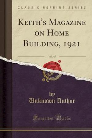 Bog, paperback Keith's Magazine on Home Building, 1921, Vol. 45 (Classic Reprint) af Unknown Author